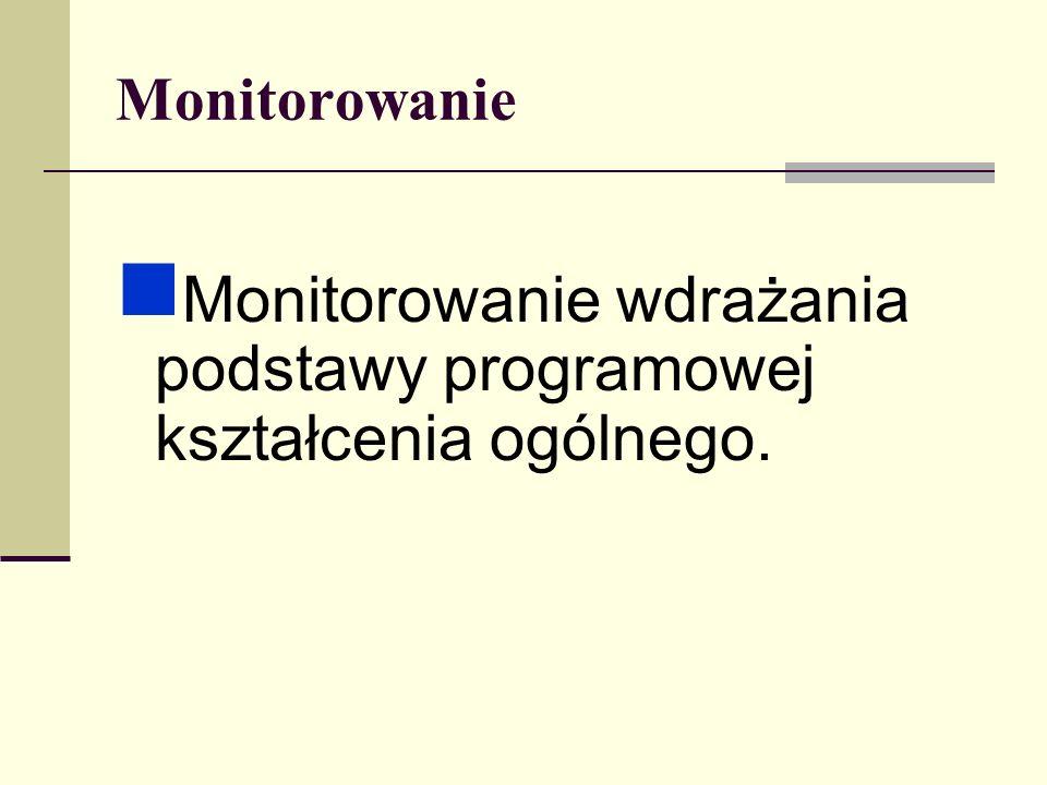 Monitorowanie Monitorowanie wdrażania podstawy programowej kształcenia ogólnego.