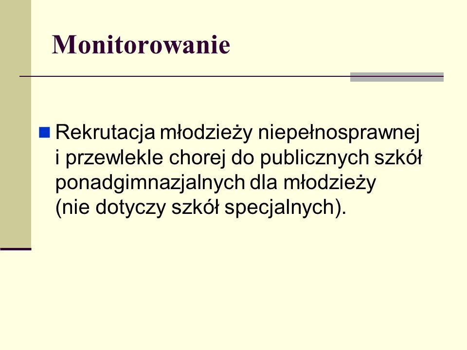 Monitorowanie Rekrutacja młodzieży niepełnosprawnej i przewlekle chorej do publicznych szkół ponadgimnazjalnych dla młodzieży (nie dotyczy szkół specj