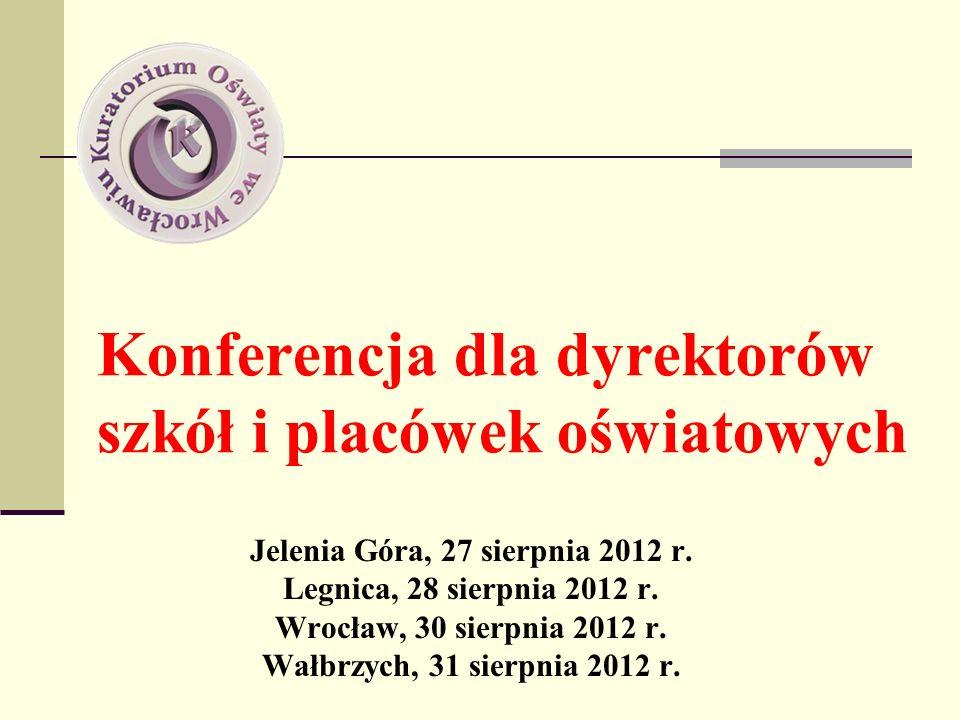 Konferencja dla dyrektorów szkół i placówek oświatowych Jelenia Góra, 27 sierpnia 2012 r. Legnica, 28 sierpnia 2012 r. Wrocław, 30 sierpnia 2012 r. Wa