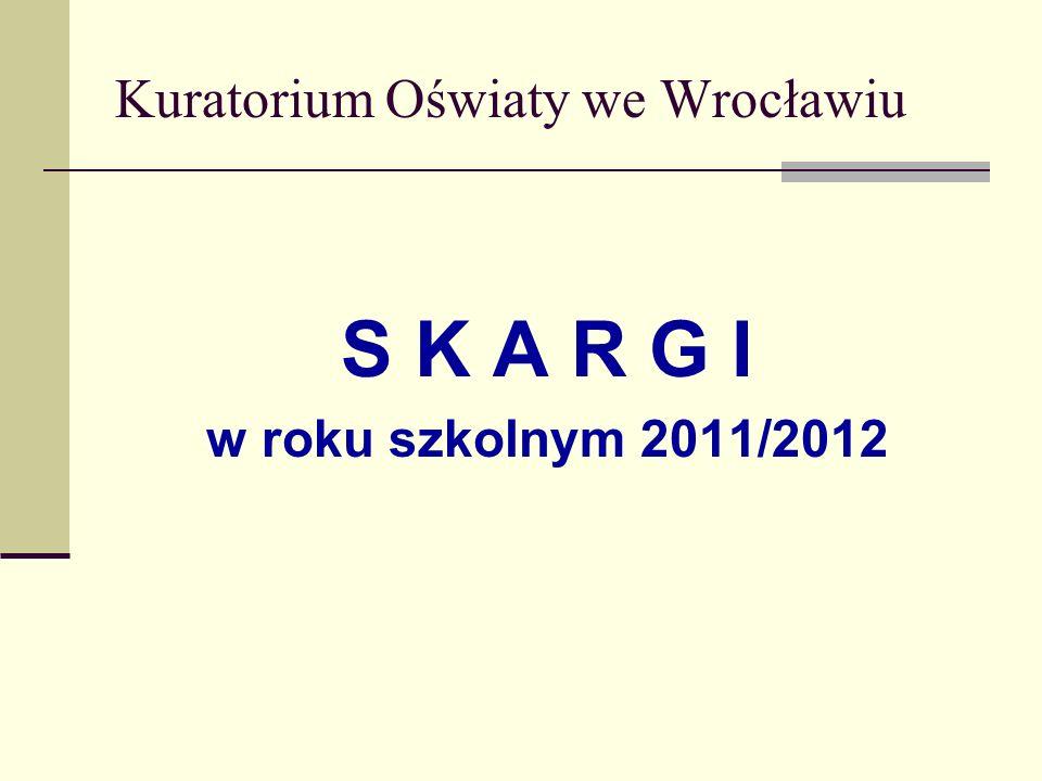 Kuratorium Oświaty we Wrocławiu S K A R G I w roku szkolnym 2011/2012