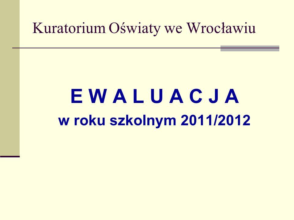 Kuratorium Oświaty we Wrocławiu E W A L U A C J A w roku szkolnym 2011/2012