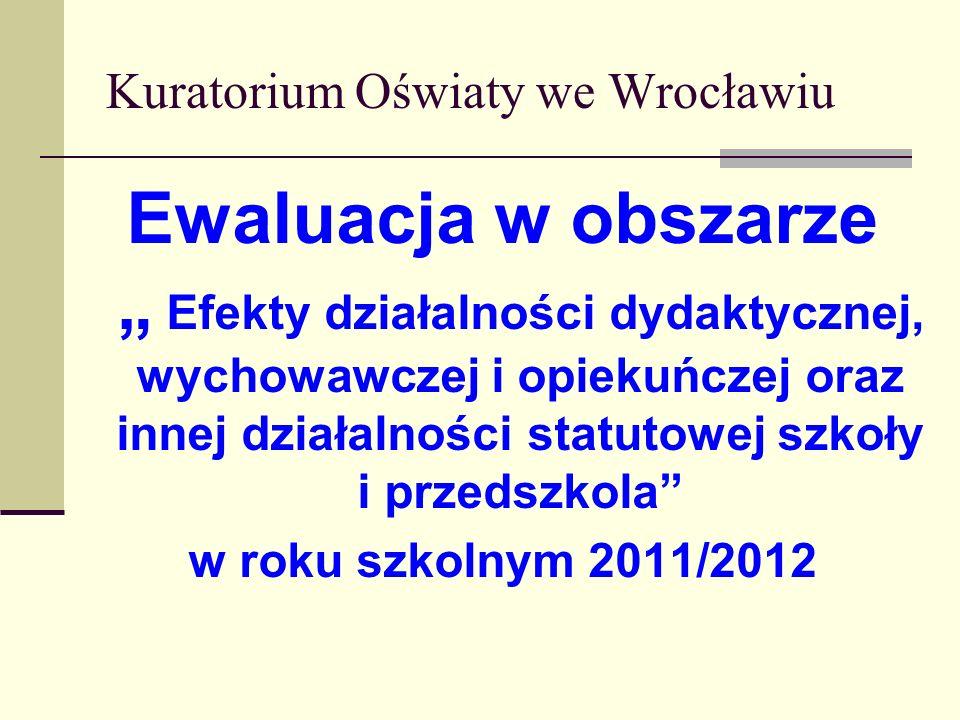 Kuratorium Oświaty we Wrocławiu Ewaluacja w obszarze Efekty działalności dydaktycznej, wychowawczej i opiekuńczej oraz innej działalności statutowej s