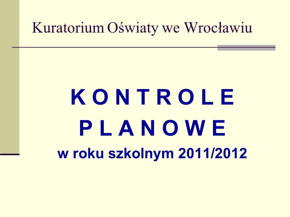 Kuratorium Oświaty we Wrocławiu K O N T R O L E P L A N O W E w roku szkolnym 2011/2012
