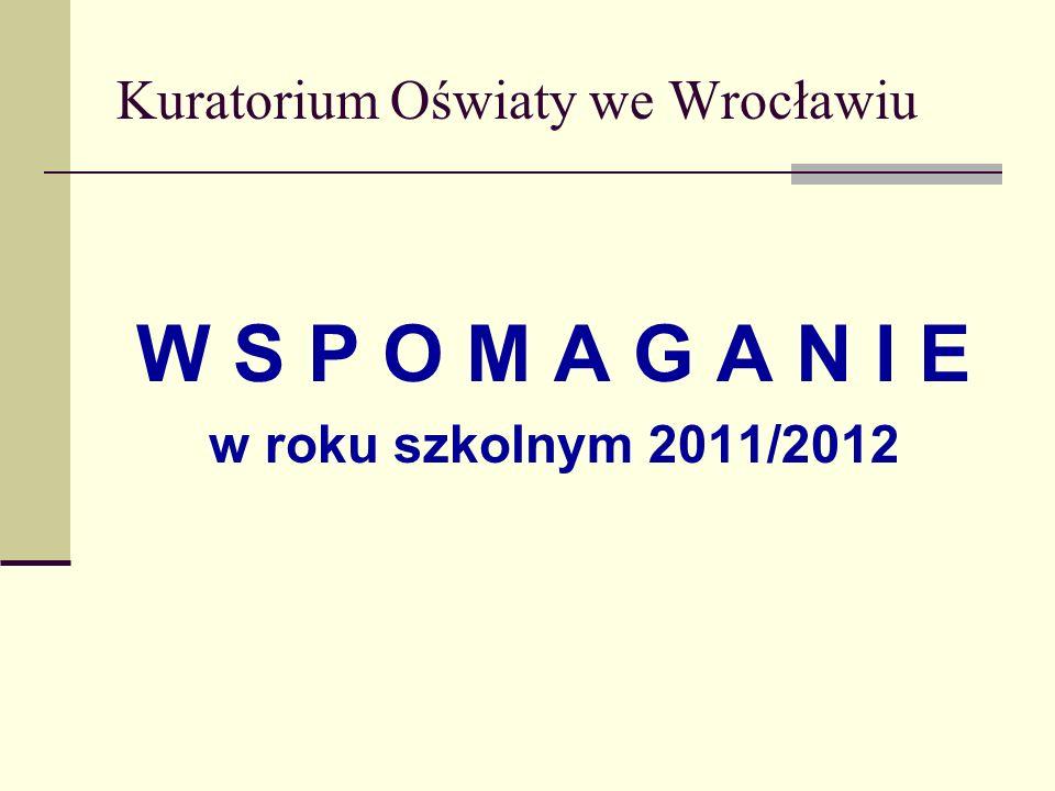 Kuratorium Oświaty we Wrocławiu W S P O M A G A N I E w roku szkolnym 2011/2012