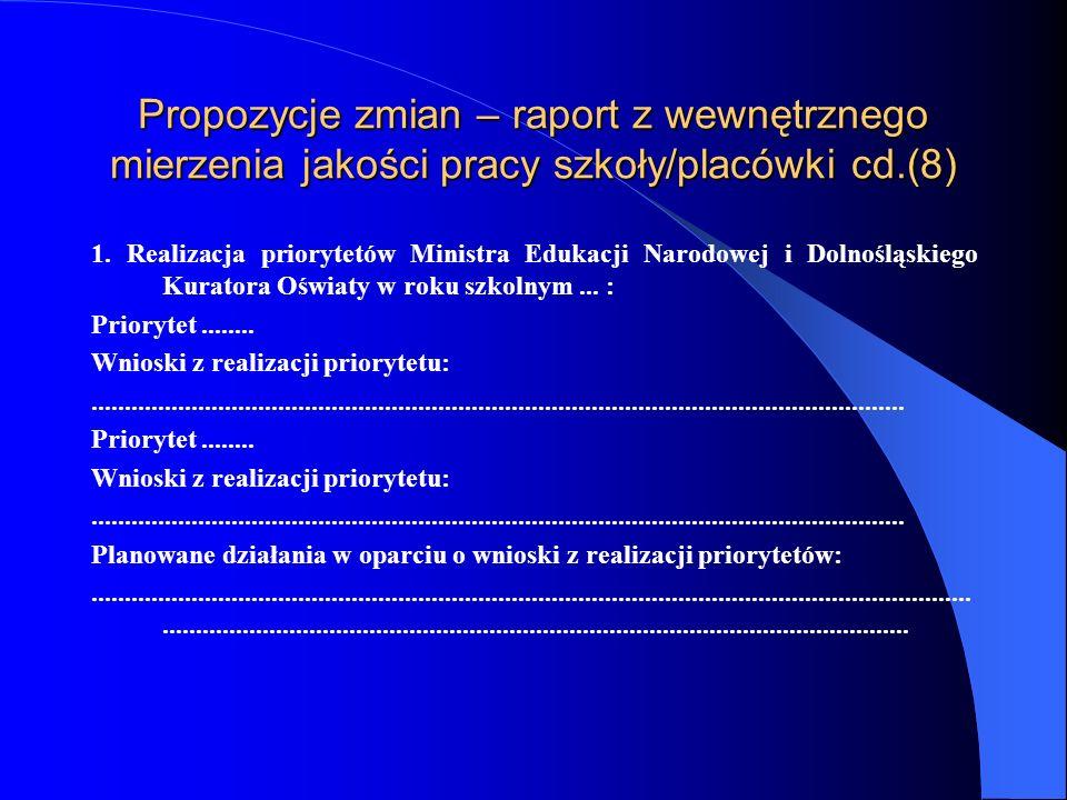 Propozycje zmian – raport z wewnętrznego mierzenia jakości pracy szkoły/placówki cd.(7) Dokonywanie ewaluacji.