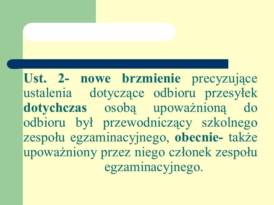 Ust. 2- nowe brzmienie precyzujące ustalenia dotyczące odbioru przesyłek dotychczas osobą upoważnioną do odbioru był przewodniczący szkolnego zespołu