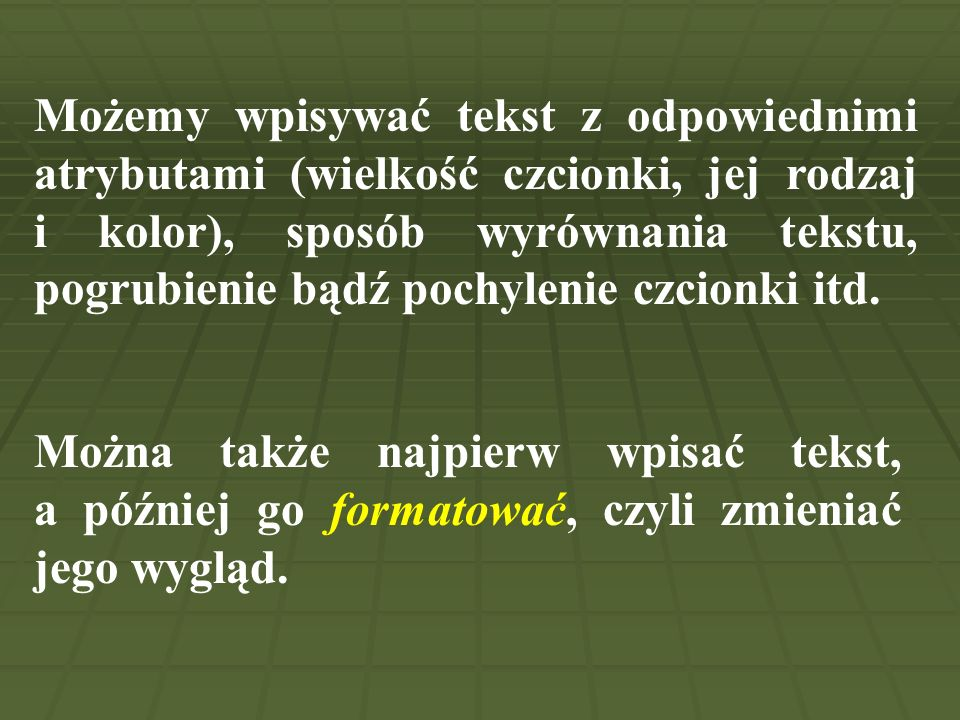 Możemy wpisywać tekst z odpowiednimi atrybutami (wielkość czcionki, jej rodzaj i kolor), sposób wyrównania tekstu, pogrubienie bądź pochylenie czcionk