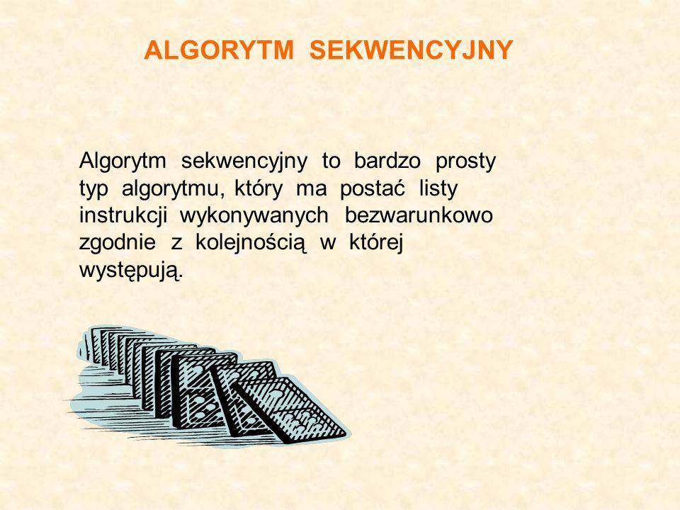 Algorytm sekwencyjny to bardzo prosty typ algorytmu, który ma postać listy instrukcji wykonywanych bezwarunkowo zgodnie z kolejnością w której występu