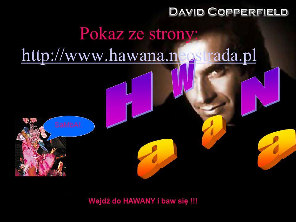 SaMbA!.. Pokaz ze strony: http://www.hawana.neostrada.pl http://www.hawana.neostrada.pl Wejdź do HAWANY i baw się !!!