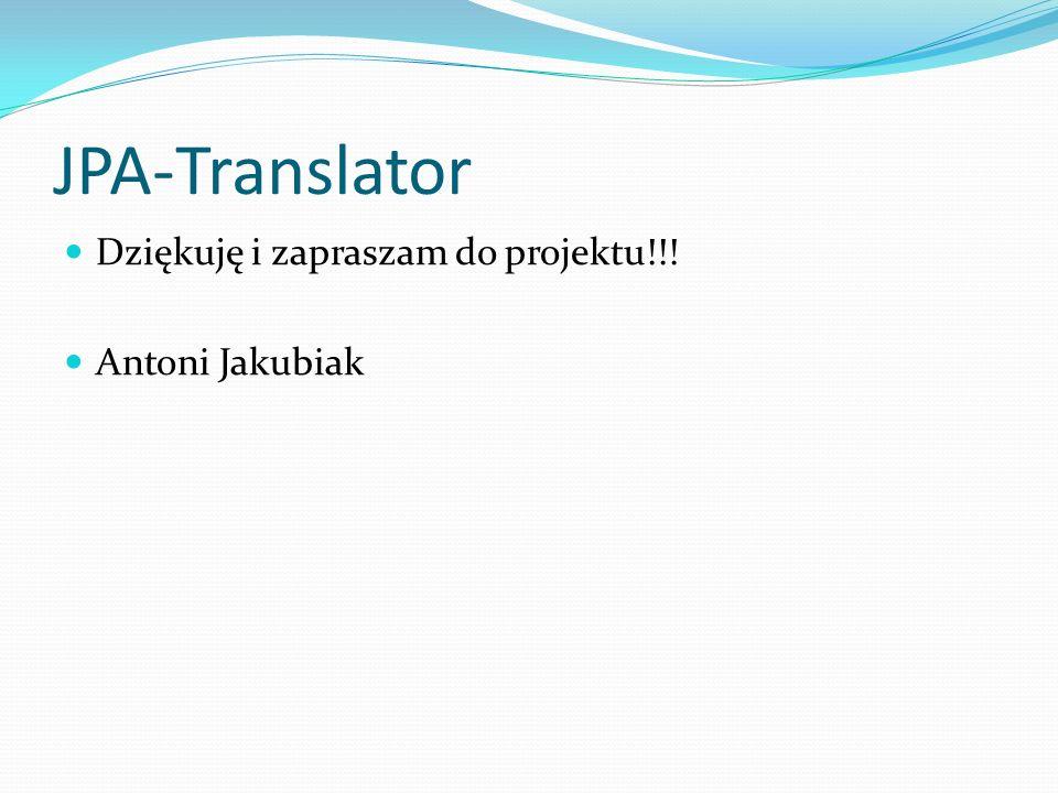 JPA-Translator Dziękuję i zapraszam do projektu!!! Antoni Jakubiak
