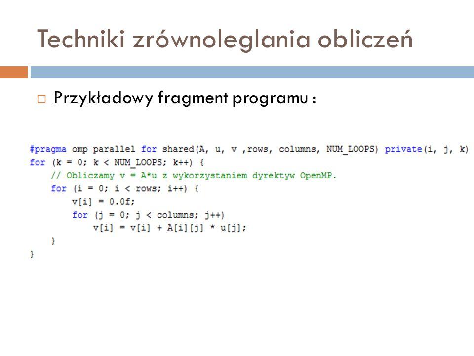 Techniki zrównoleglania obliczeń Przykładowy fragment programu :
