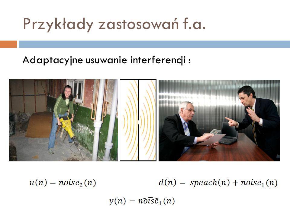 Przykłady zastosowań f.a.Adaptacyjne odszumianie, liniowa predykcja.