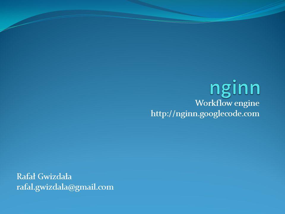 Workflow engine http://nginn.googlecode.com Rafał Gwizdała rafal.gwizdala@gmail.com