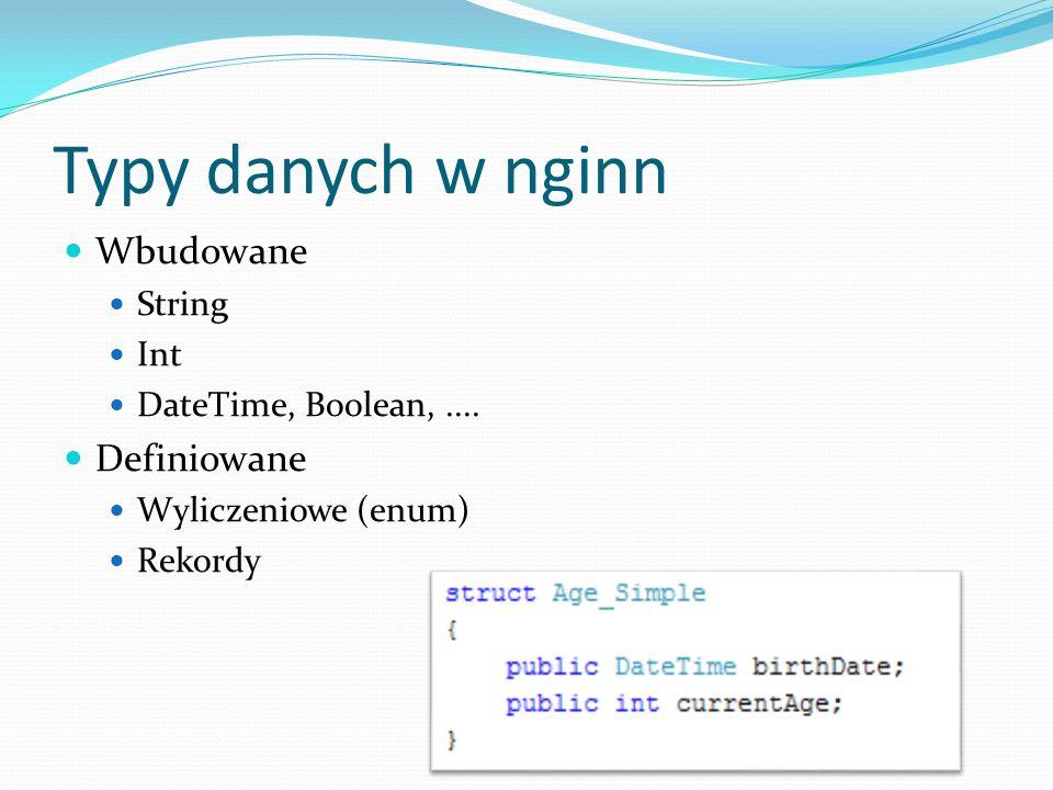 Typy danych w nginn Wbudowane String Int DateTime, Boolean,.... Definiowane Wyliczeniowe (enum) Rekordy