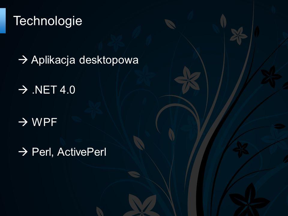 Technologie Aplikacja desktopowa.NET 4.0 WPF Perl, ActivePerl