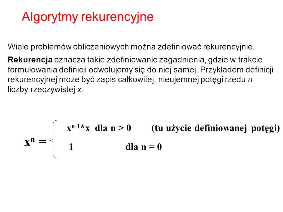 Algorytmy rekurencyjne Wiele problemów obliczeniowych można zdefiniować rekurencyjnie.