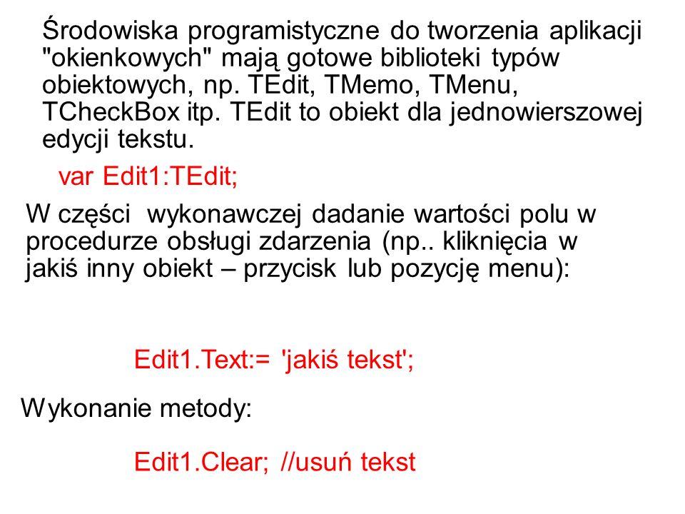 Środowiska programistyczne do tworzenia aplikacji okienkowych mają gotowe biblioteki typów obiektowych, np.