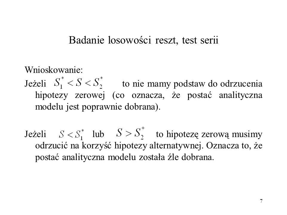 7 Badanie losowości reszt, test serii Wnioskowanie: Jeżeli to nie mamy podstaw do odrzucenia hipotezy zerowej (co oznacza, że postać analityczna model