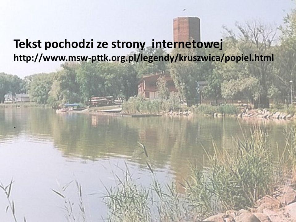. Tekst pochodzi ze strony internetowej http://www.msw-pttk.org.pl/legendy/kruszwica/popiel.html