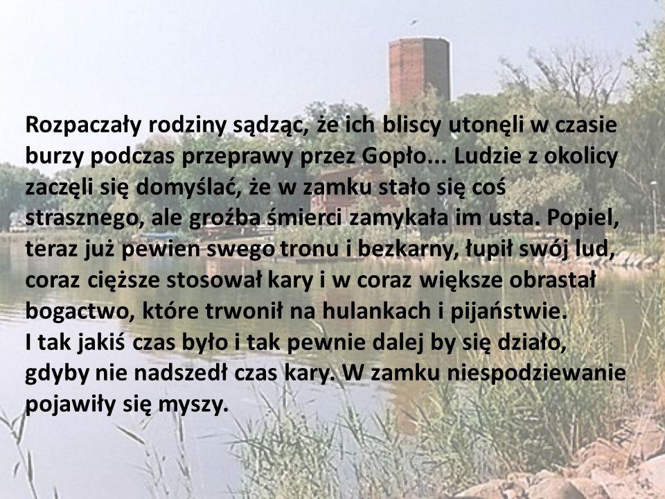 Rozpaczały rodziny sądząc, że ich bliscy utonęli w czasie burzy podczas przeprawy przez Gopło... Ludzie z okolicy zaczęli się domyślać, że w zamku sta