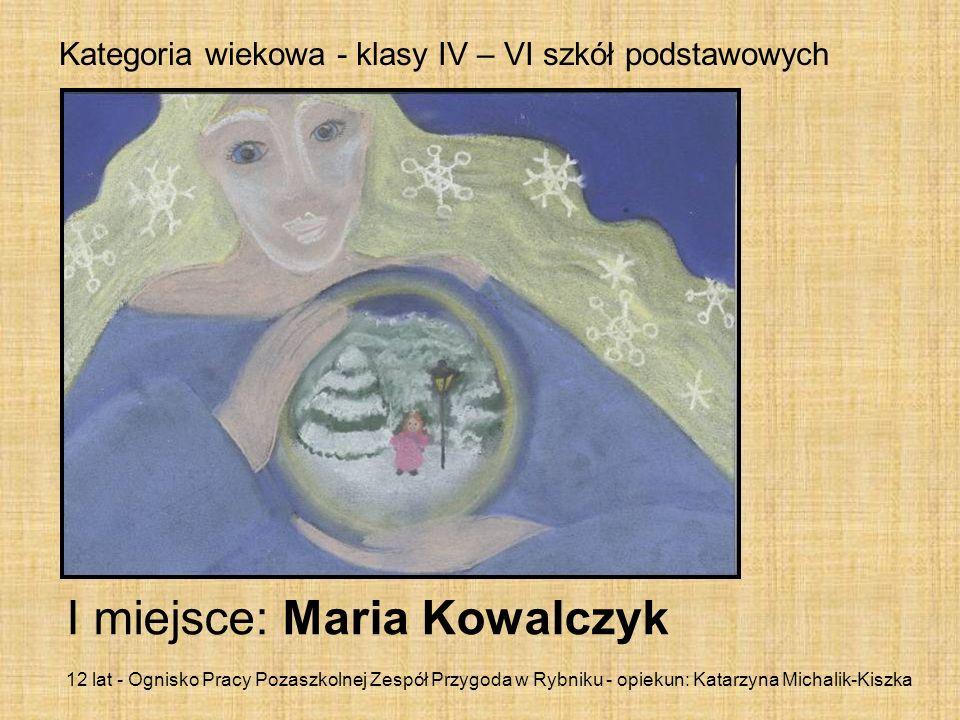 Kategoria wiekowa - klasy IV – VI szkół podstawowych I miejsce: Maria Kowalczyk 12 lat - Ognisko Pracy Pozaszkolnej Zespół Przygoda w Rybniku - opieku