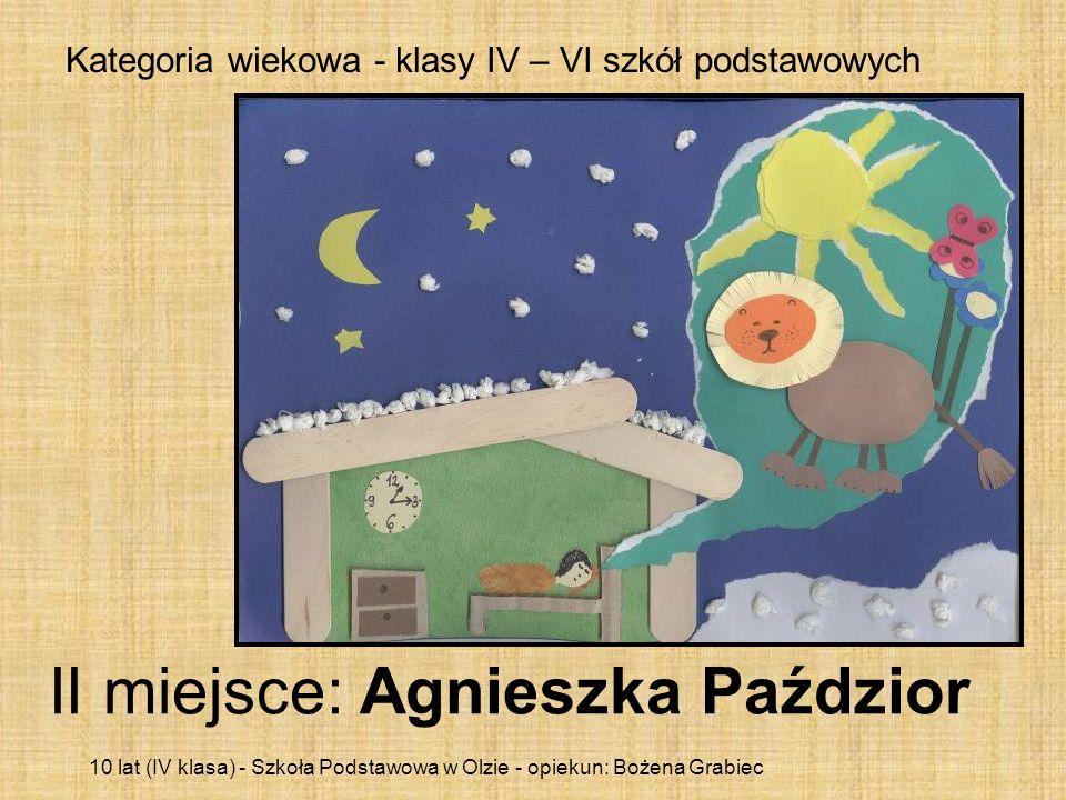 Kategoria wiekowa - klasy IV – VI szkół podstawowych II miejsce: Agnieszka Paździor 10 lat (IV klasa) - Szkoła Podstawowa w Olzie - opiekun: Bożena Gr