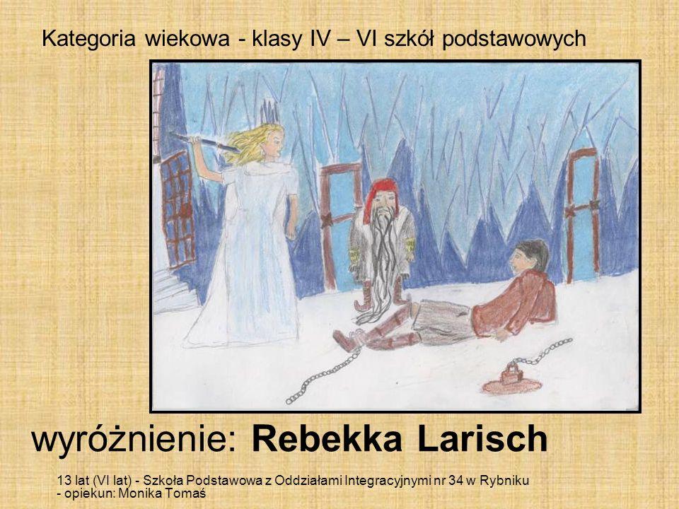 Kategoria wiekowa - klasy IV – VI szkół podstawowych wyróżnienie: Rebekka Larisch 13 lat (VI lat) - Szkoła Podstawowa z Oddziałami Integracyjnymi nr 3