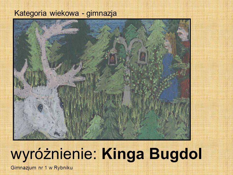 Kategoria wiekowa - gimnazja wyróżnienie: Kinga Bugdol Gimnazjum nr 1 w Rybniku