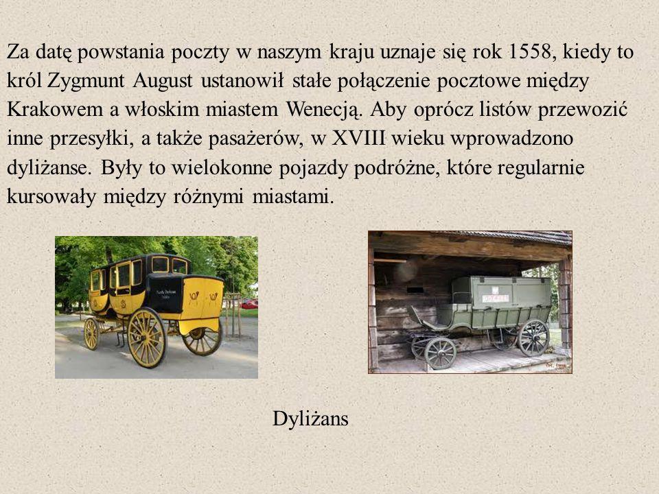 Za datę powstania poczty w naszym kraju uznaje się rok 1558, kiedy to król Zygmunt August ustanowił stałe połączenie pocztowe między Krakowem a włoski