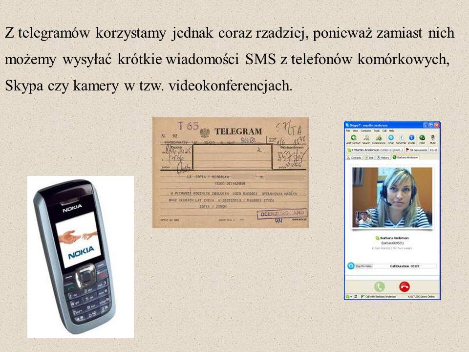 Z telegramów korzystamy jednak coraz rzadziej, ponieważ zamiast nich możemy wysyłać krótkie wiadomości SMS z telefonów komórkowych, Skypa czy kamery w