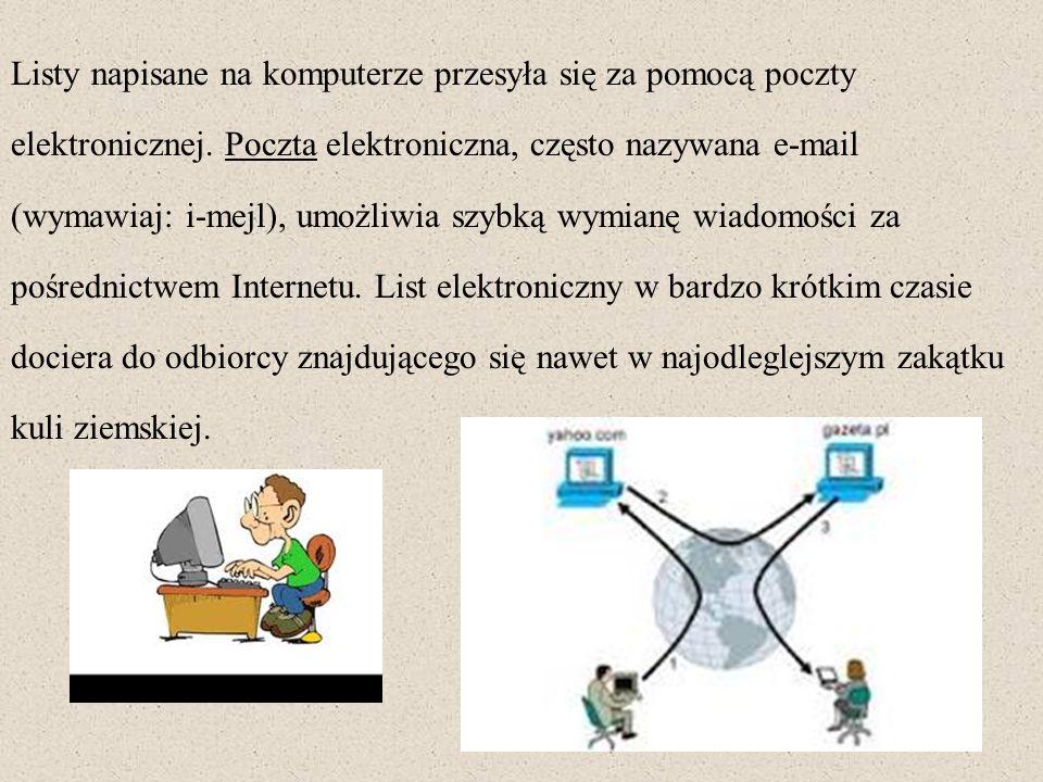 Przesyłanie listów pocztą elektroniczną jest bardzo wygodne, ponieważ nie musimy używać papieru, kopert i znaczków.