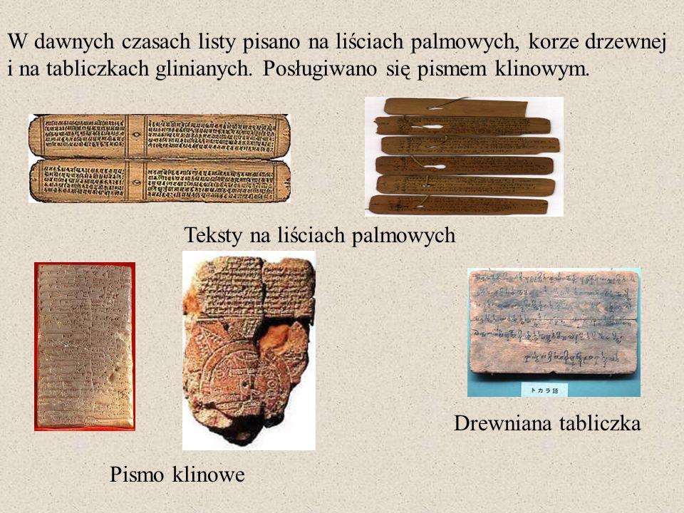 W dawnych czasach listy pisano na liściach palmowych, korze drzewnej i na tabliczkach glinianych. Posługiwano się pismem klinowym. Teksty na liściach