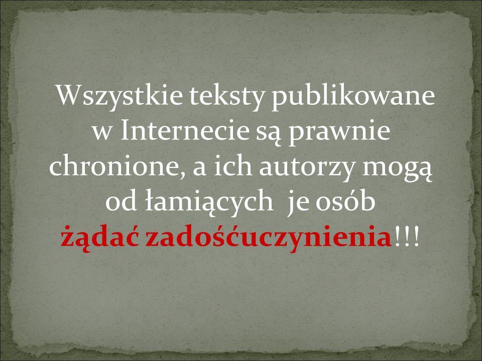 W szystkie teksty publikowane w Internecie są prawnie chronione, a ich autorzy mogą od łamiących je osób żądać zadośćuczynienia !!!