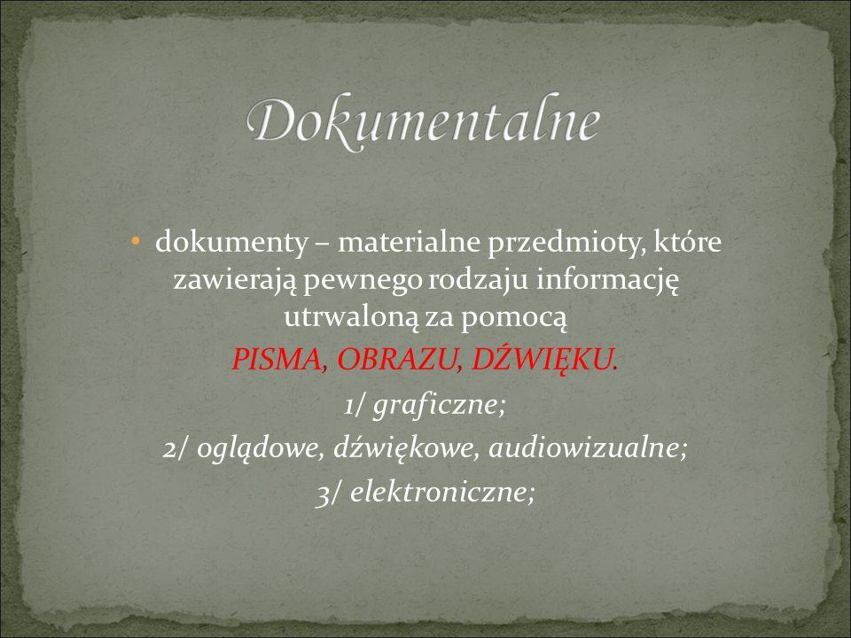 dokumenty – materialne przedmioty, które zawierają pewnego rodzaju informację utrwaloną za pomocą PISMA, OBRAZU, DŹWIĘKU.