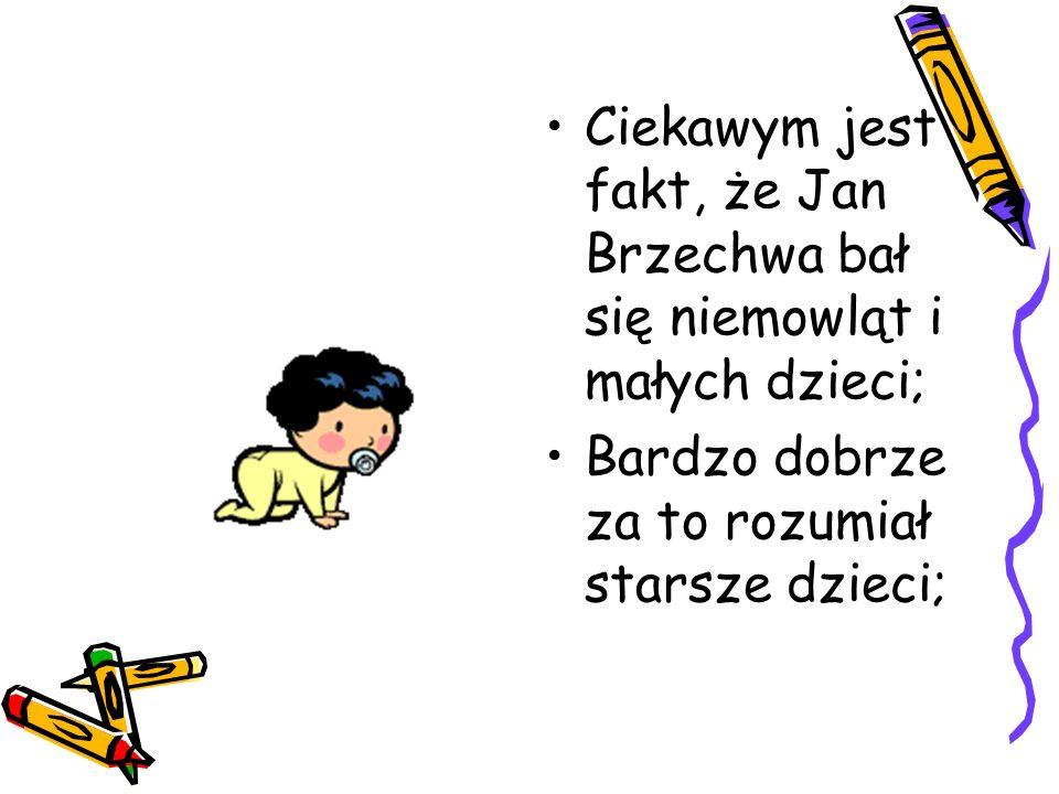 Ciekawym jest fakt, że Jan Brzechwa bał się niemowląt i małych dzieci; Bardzo dobrze za to rozumiał starsze dzieci;