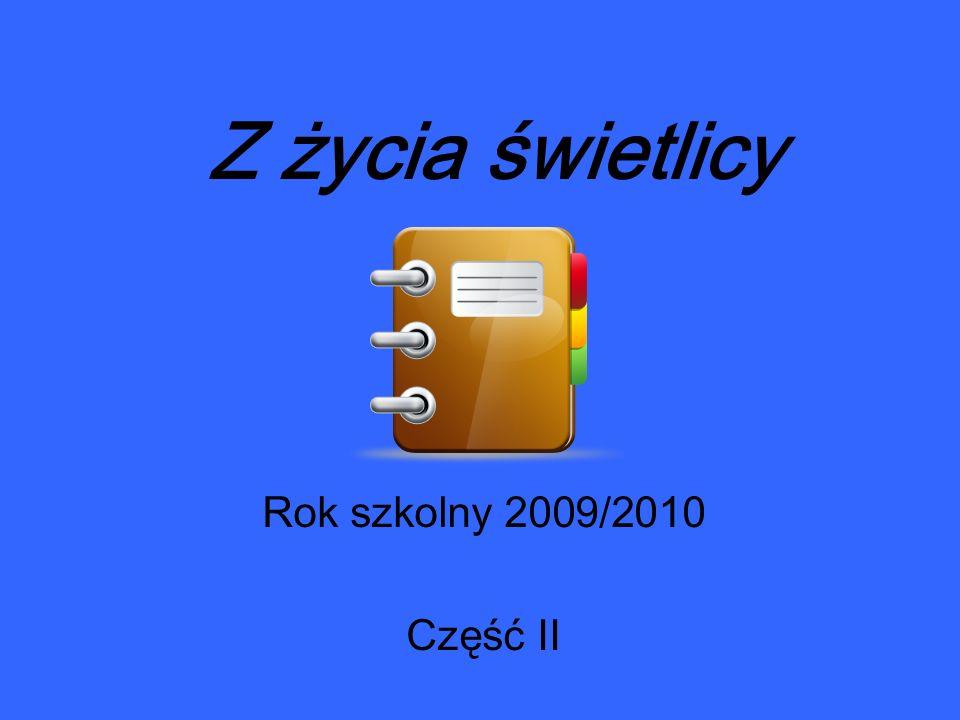 Z życia świetlicy Rok szkolny 2009/2010 Część II