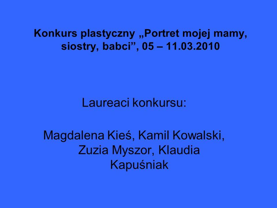 Konkurs plastyczny Portret mojej mamy, siostry, babci, 05 – 11.03.2010 Laureaci konkursu: Magdalena Kieś, Kamil Kowalski, Zuzia Myszor, Klaudia Kapuśn