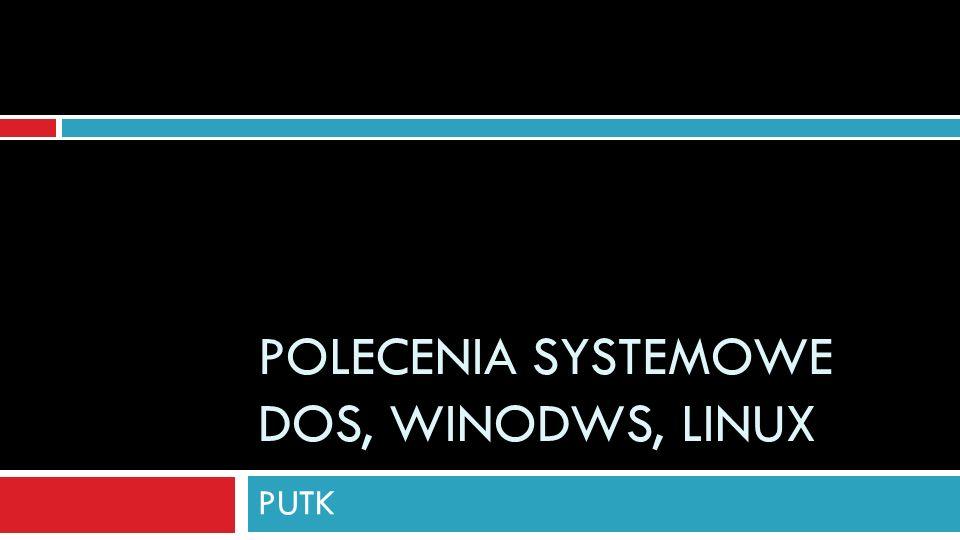 POLECENIA SYSTEMOWE DOS, WINODWS, LINUX PUTK