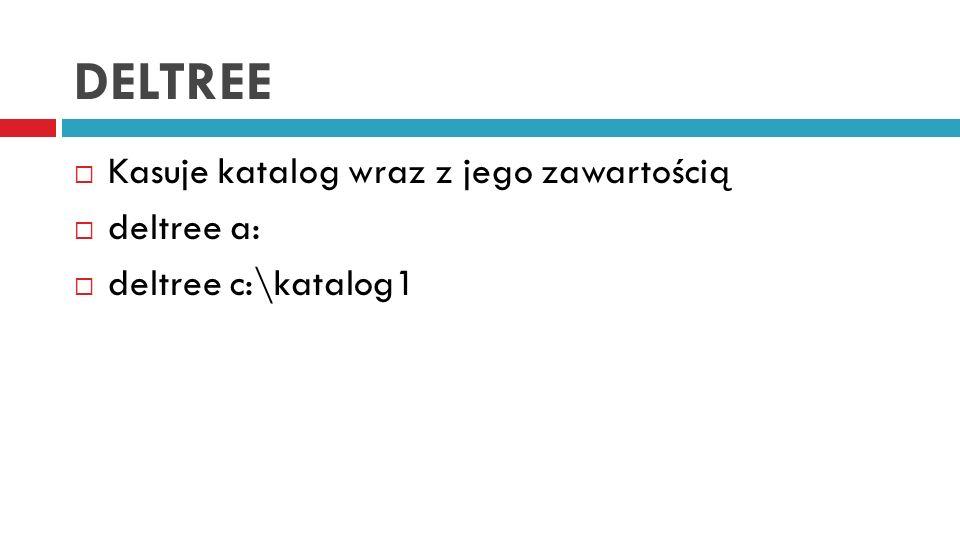 DELTREE Kasuje katalog wraz z jego zawartością deltree a: deltree c:\katalog1