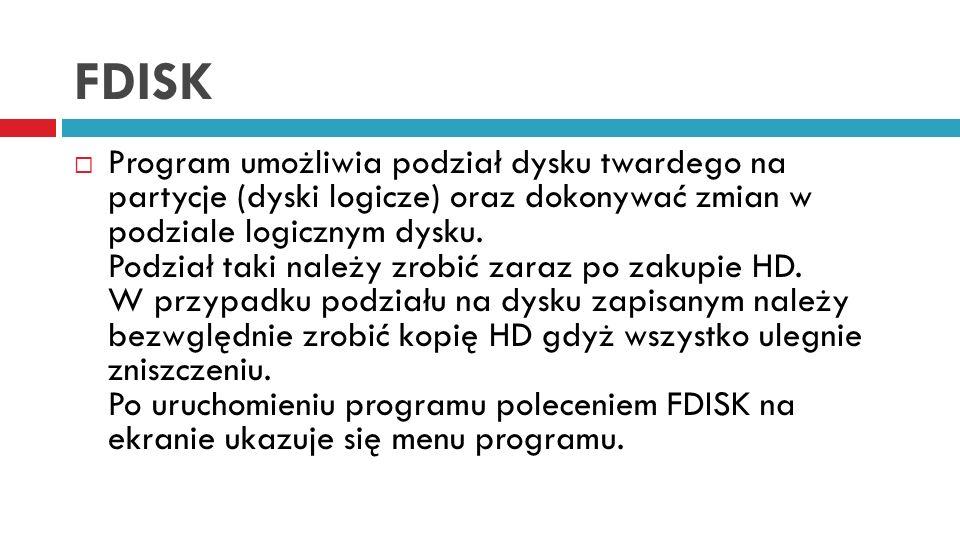 FDISK Program umożliwia podział dysku twardego na partycje (dyski logicze) oraz dokonywać zmian w podziale logicznym dysku. Podział taki należy zrobić