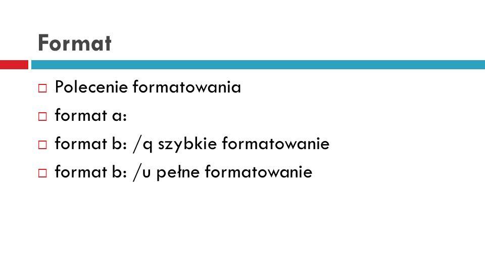 Format Polecenie formatowania format a: format b: /q szybkie formatowanie format b: /u pełne formatowanie
