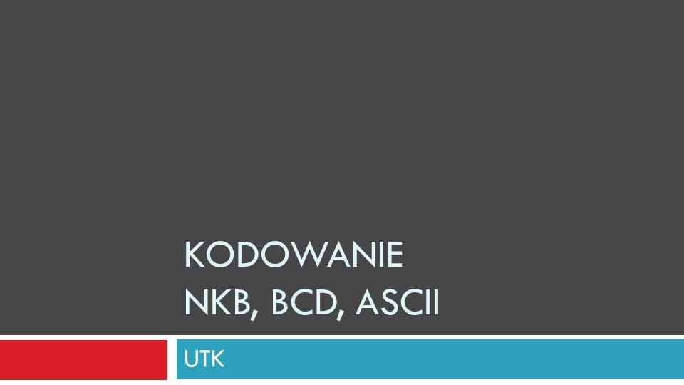 KODOWANIE NKB, BCD, ASCII UTK
