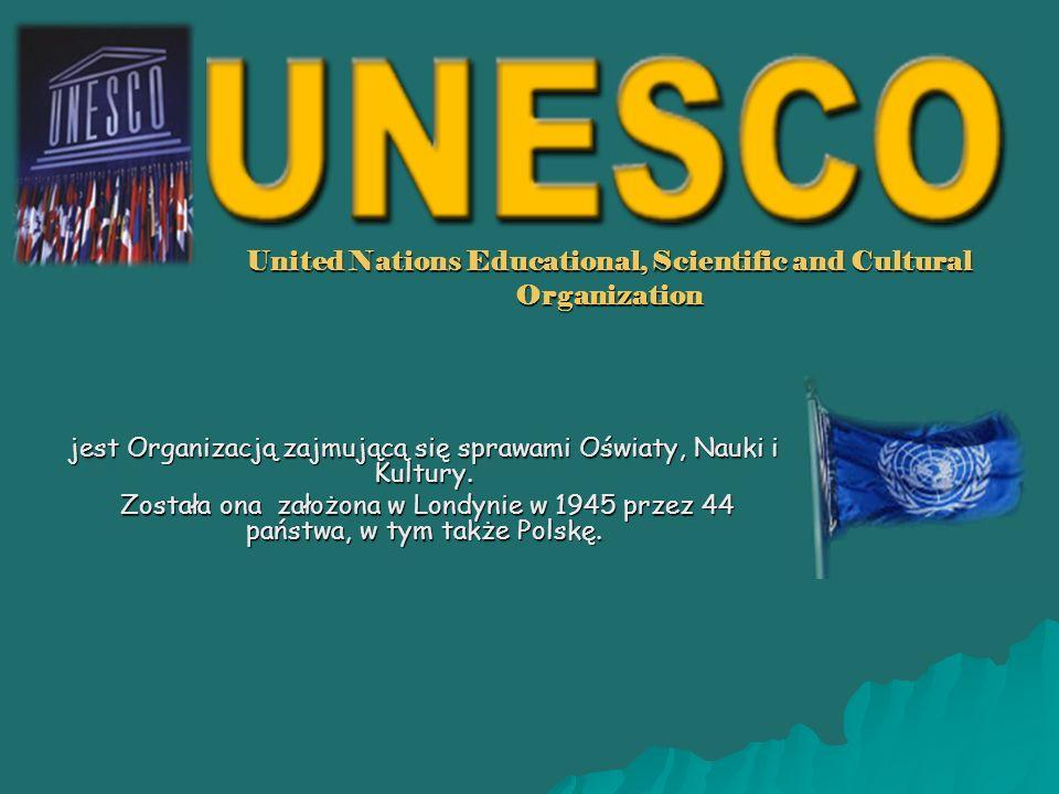 United Nations Educational, Scientific and Cultural Organization jest Organizacją zajmującą się sprawami Oświaty, Nauki i Kultury.