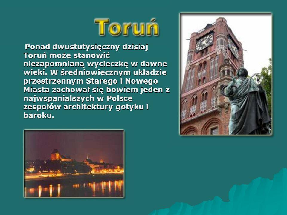Ponad dwustutysięczny dzisiaj Toruń może stanowić niezapomnianą wycieczkę w dawne wieki.
