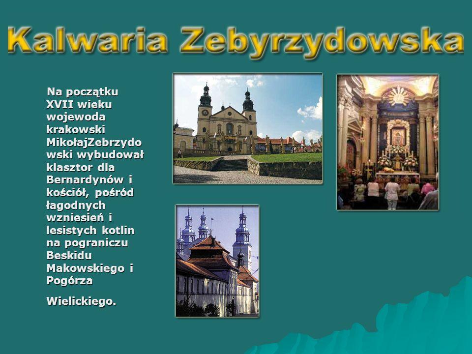 Na początku XVII wieku wojewoda krakowski MikołajZebrzydo wski wybudował klasztor dla Bernardynów i kościół, pośród łagodnych wzniesień i lesistych kotlin na pograniczu Beskidu Makowskiego i Pogórza Wielickiego.
