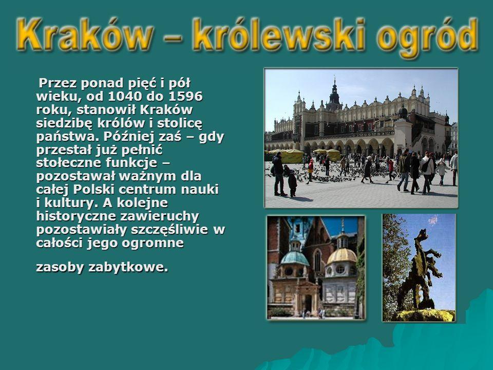 Przez ponad pięć i pół wieku, od 1040 do 1596 roku, stanowił Kraków siedzibę królów i stolicę państwa.