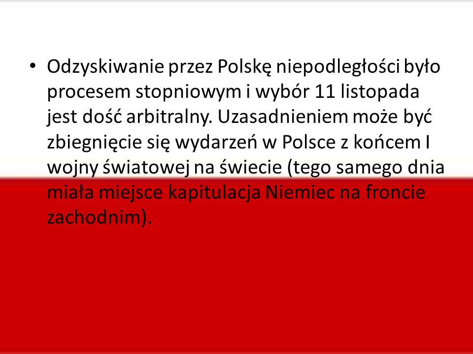 Odzyskiwanie przez Polskę niepodległości było procesem stopniowym i wybór 11 listopada jest dość arbitralny. Uzasadnieniem może być zbiegnięcie się wy