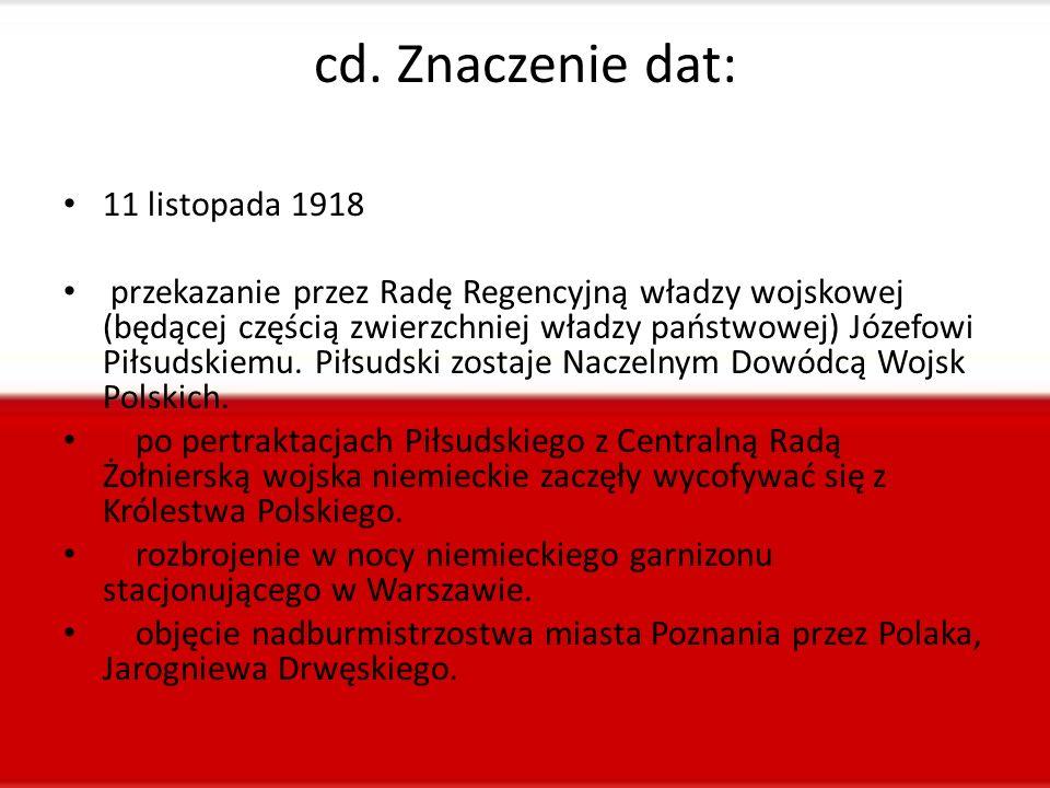 cd. Znaczenie dat: 11 listopada 1918 przekazanie przez Radę Regencyjną władzy wojskowej (będącej częścią zwierzchniej władzy państwowej) Józefowi Piłs