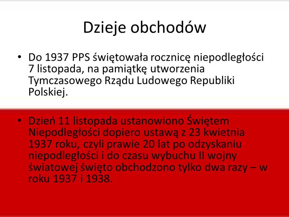 Dzieje obchodów Do 1937 PPS świętowała rocznicę niepodległości 7 listopada, na pamiątkę utworzenia Tymczasowego Rządu Ludowego Republiki Polskiej. Dzi