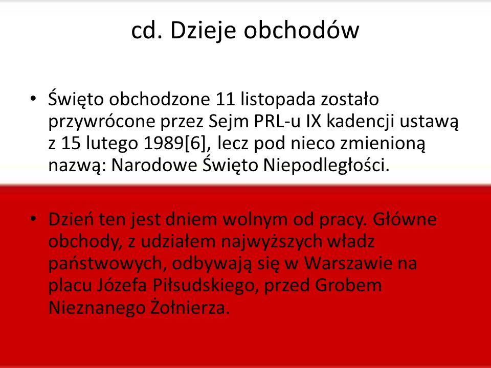 cd. Dzieje obchodów Święto obchodzone 11 listopada zostało przywrócone przez Sejm PRL-u IX kadencji ustawą z 15 lutego 1989[6], lecz pod nieco zmienio